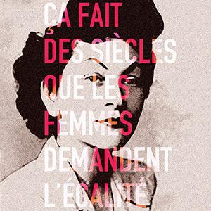 Ça fait des siècles </br>que les femmes demandent l'égalité (expo)